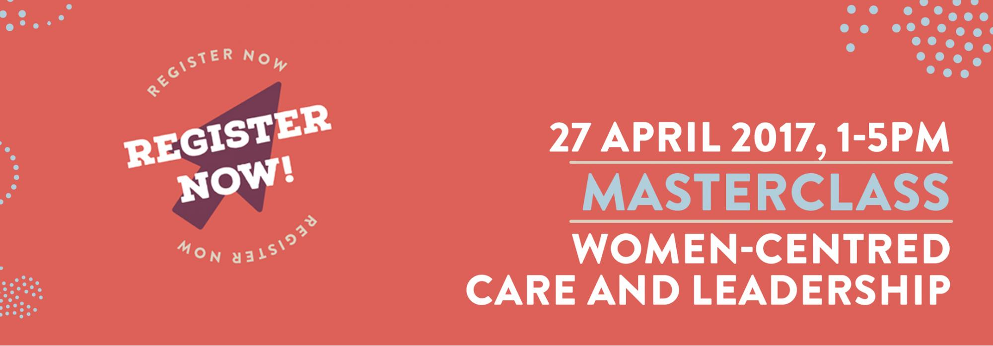 Midwifery Masterclass April 2017: Women-centred Care and Leadership